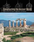 Constructing the Ancient World: Architectural Techniques of the Greeks and Romans (Hardcover)