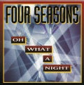 Four Seasons - Oh What a Night