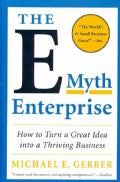 The E-Myth Enterprise: How to Turn a Great Idea into a Thriving Business (Paperback)