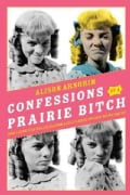Confessions of a Prairie Bitch: How I Survived Nellie Oleson and Learned to Love Being Hated (Hardcover)