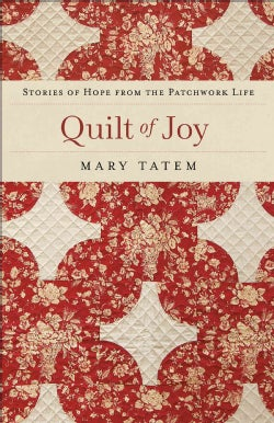 Quilt of Joy: Stories of Hope from the Patchwork Life (Paperback)