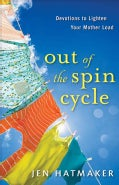 Out of the Spin Cycle: Devotions to Lighten Your Mother Load (Paperback)