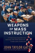 Weapons of Mass Instruction: A Schoolteacher's Journey Through the Dark World of Compulsory Schooling (Paperback)