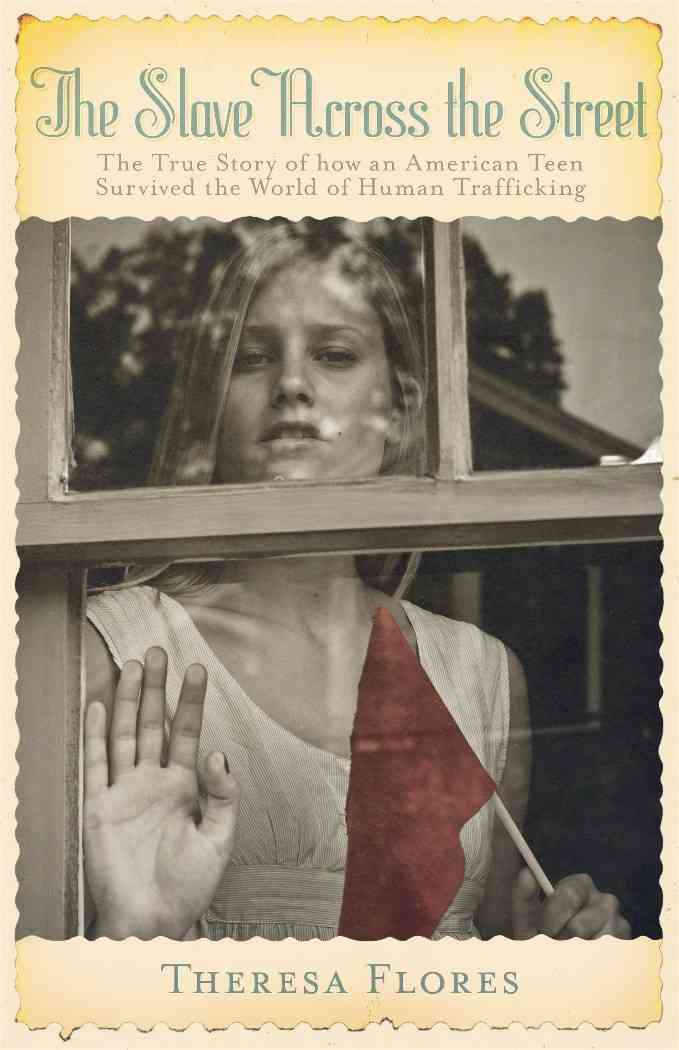 The Slave Across the Street: The True Story of How an American Teen Survived the World of Human Trafficking (Paperback)