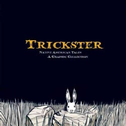 Trickster: Native American Tales: A Graphic Collection (Paperback)