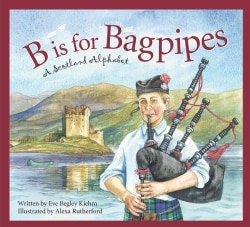B Is for Bagpipes: A Scotland Alphabet (Hardcover)