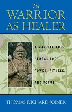 The Warrior As Healer: A Martial Arts Herbal for Power, Fitness, and Focus (Paperback)
