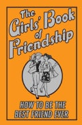 The Girls' Book of Friendship: How to Be the Best Friend Ever (Hardcover)