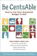 Be CentsAble: How to Cut Your Household Budget in Half (Paperback)