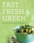 Fast, Fresh & Green: More Than 90 Delicious Recipes for Veggie Lovers (Paperback)