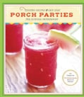 Porch Parties: Cocktail Recipes and Easy Ideas for Outdoor Entertaining (Hardcover)