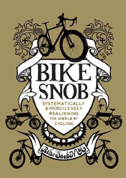 Bike Snob: Systematically and Mercilessly Realigning the World of Cycling (Hardcover)