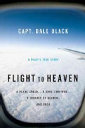 Flight to Heaven: A Plane Crash... a Lone Survivor... a Journey to Heaven--and Back (Paperback)