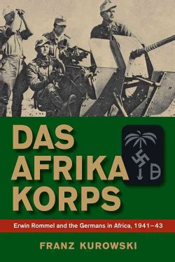 Das Afrika Korps: Erwin Rommel and the Germans in Africa, 1941-43 (Hardcover)