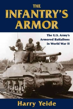 The Infantry's Armor: The U.S. Army's Separate Tank Battalions in World War II (Hardcover)