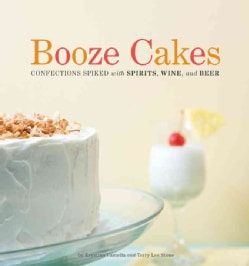 Booze Cakes: Confections Spiked With Spirits, Wine, and Beer (Paperback)