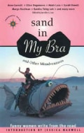 Sand in My Bra and Other Misadventures: Funny Women Write from the Road (Paperback)