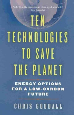 Ten Technologies to Save the Planet: Energy Options for a Low-Carbon Future (Paperback)