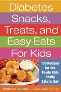 Diabetes Snacks, Treats, and Easy Eats for Kids: 130 Recipes for the Foods Kids Really Like to Eat (Paperback)