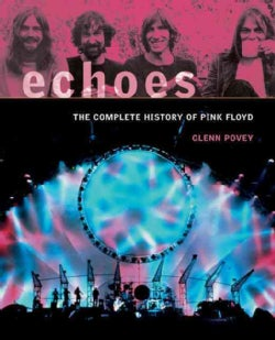 Echoes: The Complete History of Pink Floyd (Paperback)