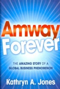 Amway Forever: The Amazing Story of a Global Business Phenomenon (Hardcover)