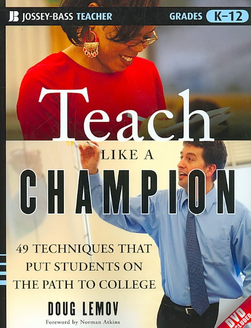 Teach Like a Champion: 49 Techniques That Put Students on the Path to College (Paperback)