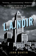 L.A. Noir: The Struggle for the Soul of America's Most Seductive City (Paperback)