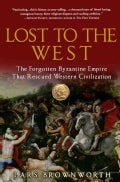 Lost to the West: The Forgotten Byzantine Empire That Rescued Western Civilization (Paperback)