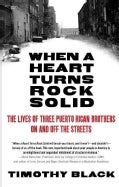 When a Heart Turns Rock Solid: The Lives of Three Puerto Rican Brothers On and Off the Streets (Paperback)