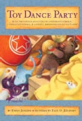 Toy Dance Party: Being the Further Adventures of a Bossyboots Stingray, a Courageous Buffalo, and a Hopeful Round... (Paperback)