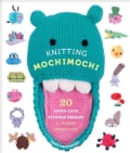 Knitting Mochimochi: 20 Super-Cute Strange Designs for Knitted Amigurumi (Paperback)