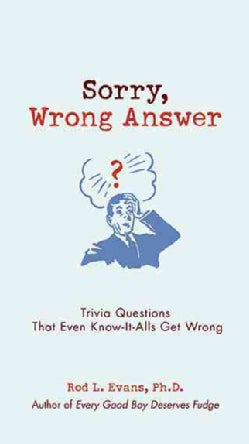 Sorry, Wrong Answer: Trivia Questions That Even Know-it-Alls Get Wrong (Paperback)