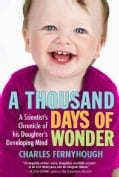A Thousand Days of Wonder: A Scientist's Chronicle of His Daughter's Developing Mind (Paperback)