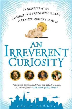 An Irreverent Curiosity: In Search of the Church's Strangest Relic in Italy's Oddest Town (Paperback)
