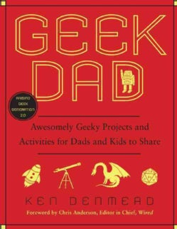 Geek Dad: Awesomely Geeky Projects and Activities for Dads and Kids to Share (Paperback)