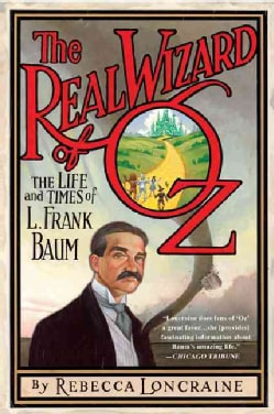 The Real Wizard of Oz: The Life and Times of L. Frank Baum (Paperback)