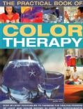 The Practical Book of Color Therapy: Step-By-Step Techniques to Harness the Healing Powers of Light and Color Sho... (Paperback)