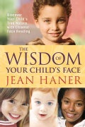 The Wisdom of Your Child's Face: Discover Your Child's True Nature With Chinese Face Reading (Paperback)