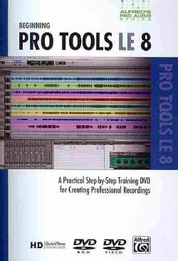 Beginning Pro Tools LE 8: A Practical Step-by-Step Training DVD for Creating Professional Recordings (DVD video)