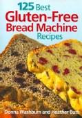 125 Best Gluten-Free Bread Machine Recipes (Paperback)