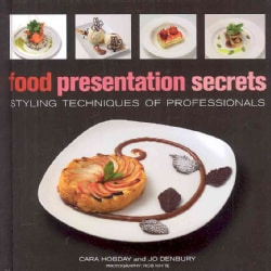 Food Presentation Secrets: Styling Techniques of Professionals (Hardcover)