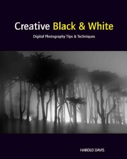 Creative Black & White: Digital Photography Tips & Techniques (Paperback)