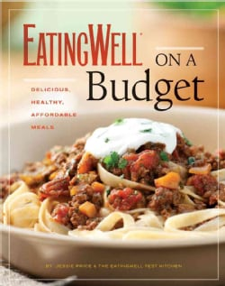 EatingWell on a Budget: 140 Delicious, Healthy, Affordable Recipes: Amazing Meals for Less Than $3 a Serving (Paperback)