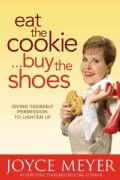 Eat the Cookie...buy the Shoes: Giving Yourself Permission to Lighten Up (Hardcover)