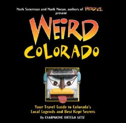 Weird Colorado: Your Travel Guide to Colorado's Local Legends and Best Kept Secrets (Hardcover)