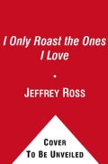 I Only Roast the Ones I Love: How to Bust Balls Without Burning Bridges (Paperback)
