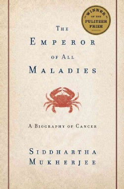 The Emperor of All Maladies: A Biography of Cancer (Hardcover)
