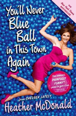 You'll Never Blue Ball in This Town Again: One Woman's Painfully Funny Quest to Give It Up (Paperback)