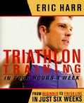 Triathlon Training in Four Hours a Week: From Beginner to Finish Line in Just Six Weeks (Paperback)