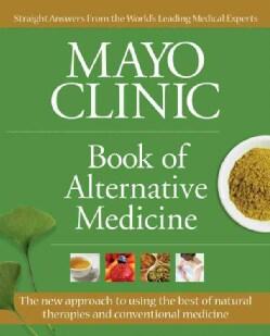 Mayo Clinic Book of Alternative Medicine (Hardcover)